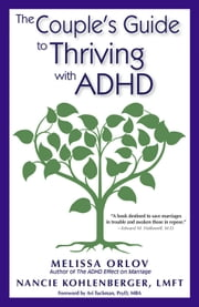 The Couple's Guide to Thriving with ADHD ebook by Melissa Orlov,Nancie Kohlenberger, LMFT