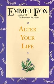 Alter Your Life ebook by Emmet Fox