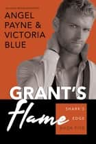 Grant's Flame ebook by Angel Payne, Victoria Blue