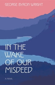 In the Wake of Our Misdeed ebook by George Byron Wright
