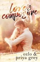 Love's Composure ebook by Priya Grey, Ozlo Grey