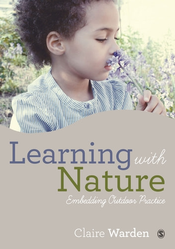 Learning with Nature - Embedding Outdoor Practice ebook by Ms. Claire Helen Warden
