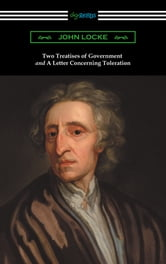 Two Treatises of Government and A Letter Concerning Toleration (with an Introduction by Henry Morley) ebook by John Locke