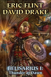 Belisarius I: Thunder at Dawn ebook by David Drake,Eric Flint