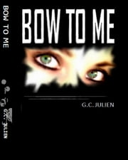 Bow To Me ebook by G.C. Julien