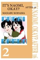 IT'S NAOMI, OKAY? AFTER 16 - Volume 2 ebook by Manabu Kodama