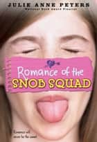 Romance of the Snob Squad ebook by Julie Anne Peters