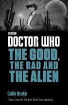 Doctor Who: The Good, the Bad and the Alien eBook by Colin Brake