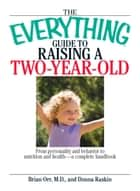 The Everything Guide To Raising A Two-Year-Old ebook by Brian Orr