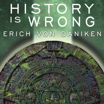 History Is Wrong audiobook by Erich von Daniken