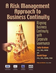 A Risk Management Approach to Business Continuity - Aligning Business Continuity and Corporate Governance ebook by Julia Graham, David Kaye