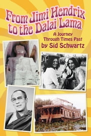 From Jimi Hendrix to the Dalai Lama - A Journey Through Times Past ebook by Sid Schwartz