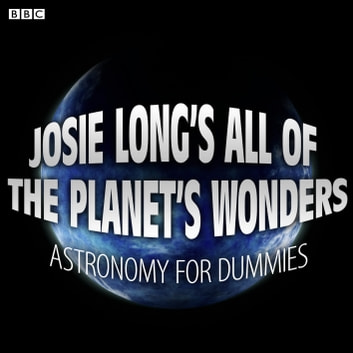 Josie Long's All Of The Planet's Wonders Astronomy For Dummies (BBC Radio 4 Comedy) audiobook by Josie Long