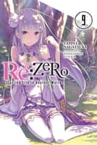 Re:ZERO -Starting Life in Another World-, Vol. 9 (light novel) ebook by Tappei Nagatsuki, Shinichirou Otsuka