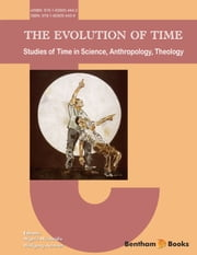 The Evolution of Time: Studies of Time in Science, Anthropology, Theology ebook by Argyris Nicolaidis,Wolfgang Achtner