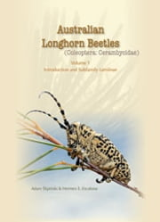 Australian Longhorn Beetles (Coleoptera: Cerambycidae) Volume 1 - Introduction and Subfamily Lamiinae ebook by Adam Slipinski,Hermes Escalona