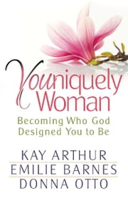 Youniquely Woman ebook by Kay Arthur, Emilie Barnes, Donna Otto