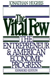 The Vital Few: The Entrepreneur and American Economic Progress ebook by Jonathan Hughes