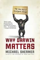 Why Darwin Matters - The Case Against Intelligent Design ebook by Michael Shermer