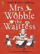 Mrs Wobble the Waitress ebook by