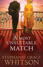 Most Unsuitable Match, A ebook by Stephanie Grace Whitson
