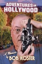 Adventures in Hollywood ebook by Bob Koster