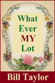 What Ever My Lot ebook by Bill Taylor
