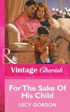 For The Sake Of His Child (Mills & Boon Vintage Cherish) ebook by Lucy Gordon