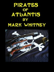 Pirates of Atlantis ebook by Mark Whitney