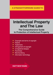 Intellectual Property And The Law - A Straightforward Guide ebook by Matthew Ward