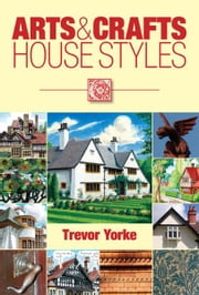Arts & Crafts House Styles ebook by Trevor Yorke