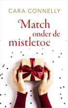 Match onder de mistletoe ebook by Cara Connelly, Julia Vrijenhoef