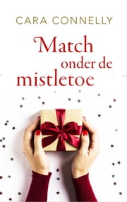 Match onder de mistletoe ebook by Cara Connelly, Julia Hoppenbrouwer