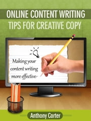 Online Content Writing: Tips for Creative Copy ebook by Anthony Carter