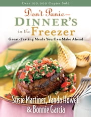 Don't Panic--Dinner's in the Freezer - Great-Tasting Meals You Can Make Ahead ebook by Kobo.Web.Store.Products.Fields.ContributorFieldViewModel