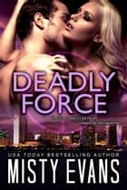 Deadly Force - SCVC Taskforce Series Book 3 ebook by Misty Evans