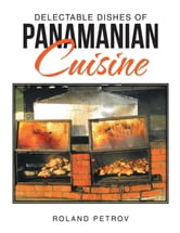 Delectable Dishes of Panamanian Cuisine ebook by Roland Petrov