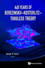 40 Years of BerezinskiiKosterlitzThouless Theory ebook by Jorge V José
