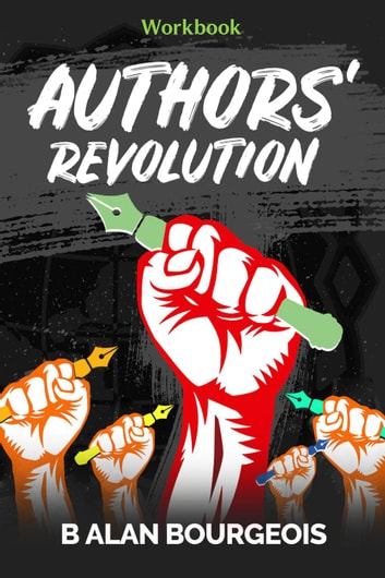 Authors' Revolution Workbook - Authors Revolution ebook by B Alan Bourgeois