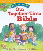 Our Together-time Bible - Read and Share ebook by Gwen Ellis