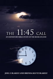 The 11:45 Call - An Expository Bible Study of the Book of Jude ebook by Joel F. Blakely; Brenda Klutz Blakely