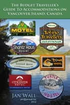 The Budget Traveller's Guide to Accommodations on Vancouver Island, Canada ebook by Jan Wall