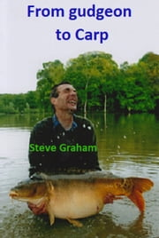 From Gudgeon To Carp ebook by Steve Graham