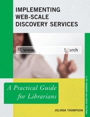 Implementing Web-Scale Discovery Services - A Practical Guide for Librarians ebook by JoLinda Thompson