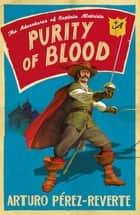 Purity of Blood - The Adventures of Captain Alatriste ebook by Arturo Perez-Reverte