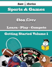 A Beginners Guide to Eton Fives (Volume 1) - A Beginners Guide to Eton Fives (Volume 1) ebook by Margene Kinder