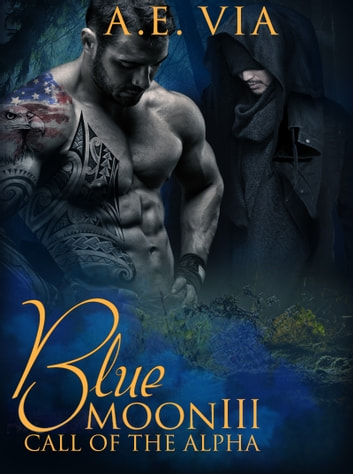 Blue Moon III: Call of the Alpha ebook by A.E. Via