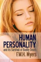 Human Personality and Its Survival of Bodily Death ebook by F. W. H. Myers
