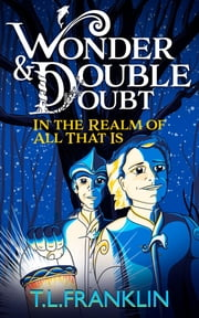 Wonder and Double Doubt in the Realm of All That Is: Part One - Leilani's Return ebook by T L Franklin