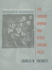 The Conjure Woman and Other Conjure Tales ebook by Richard H. Brodhead,Charles W. Chesnutt